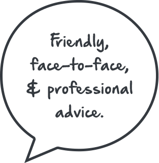 Friendly, Face-to-face And Professional Advice